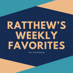 Ratthews Weekly Favorites